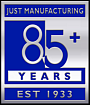 85 plus years of Just Manufacturing